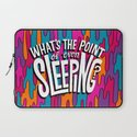 What's the point of even sleeping? Laptop Sleeve