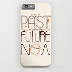 The Only Time is Now iPhone 6s Slim Case