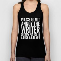 Please do not annoy the writer. She may put you in a book and kill you. (Black & White) Unisex Tank Top