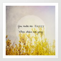 You Make Me Happy When S… Art Print