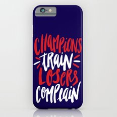 Champions Train, Losers Complain iPhone 6 Slim Case