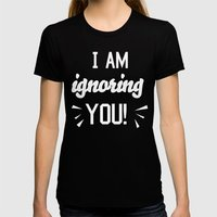 I'm Ignoring YOU! Womens Fitted Tee Black SMALL