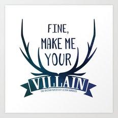 Fine, Make Me Your Villain - Grisha Trilogy book quote design - In White Art Print