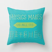 Physics Makes Us All Its… Throw Pillow
