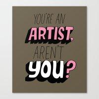 You're an Artist, Aren't You? Canvas Print