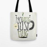 NO DRUG, JUST MUG Tote Bag