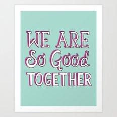 so good together Art Print
