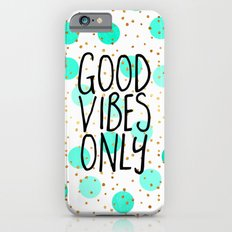 Good Vibes Only iPhone 6 Slim Case