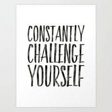 Constantly Challenge Yourself Art Print  Art Print