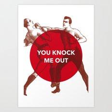 You Knock Me Out Art Print