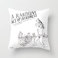 A Random Act of Madness Throw Pillow