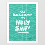 Hallelujah, Holy Shit �… Art Print
