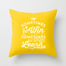 sometimes you win, sometimes you learn Throw Pillow