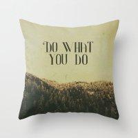 Do What You Do Throw Pillow