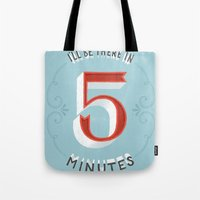 I'll Be There In 5 Minut… Tote Bag