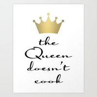 The Queen Doesn't Cook Art Print