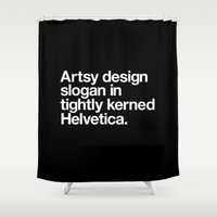 Artsy Design Slogan in Tightly Kerned Helvetica Shower Curtain