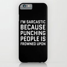 I'M SARCASTIC BECAUSE PUNCHING PEOPLE IS FROWNED UPON (Black & White) Slim Case iPhone 6s