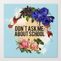 Don't Ask Me About Schoo… Canvas Print