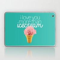 I love you more than icecream Laptop & iPad Skin