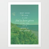 What Good Is Livin Art Print