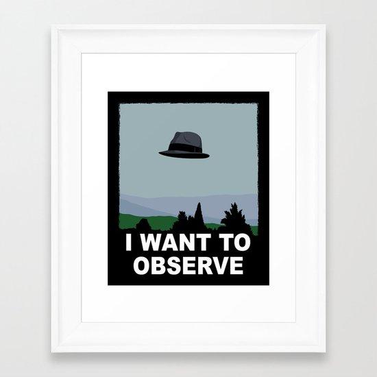 I Want to Observe Framed Art Print
