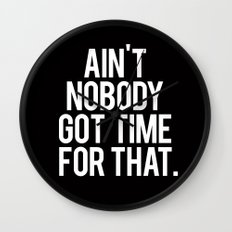Ain't Nobody Got Time Fo… Wall Clock