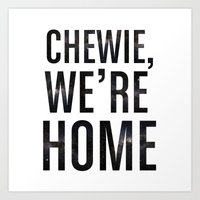 Chewie,We're Home - Galactic Art Print