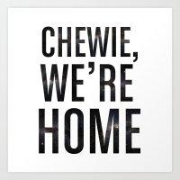 Chewie,We're Home - Gala… Art Print
