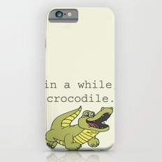 In a while, Crocodile. iPhone 6s Slim Case