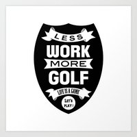 Less Work More Golf Art Print
