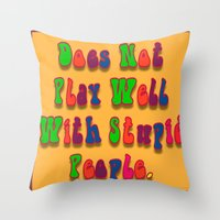 Does Not Play Well With … Throw Pillow