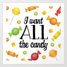 I Want All The Candy Art Print