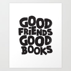 GOOD FRIENDS GOOD BOOKS Art Print