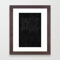 Never Stop Pray Framed Art Print