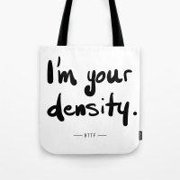 I'm Your Density Tote Bag