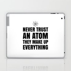 NEVER TRUST AN ATOM THEY MAKE UP EVERYTHING Laptop & iPad Skin