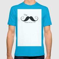 The Mustache Made Me Do … Mens Fitted Tee Teal SMALL