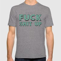 Fuck Shit Up Mens Fitted Tee Tri-Grey SMALL