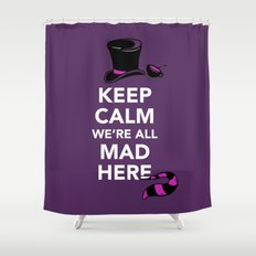 Keep Calm, We're All Mad Here Shower Curtain