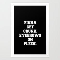 FINNA GET CRUNK. EYEBROWS ON FLEEK. Art Print