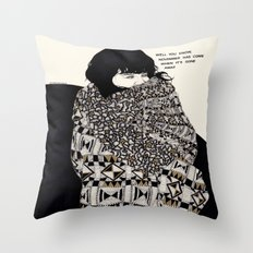 Why You Wanted To Be ? Throw Pillow