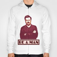 Be A Man  |  Ron Swanson Hoody
