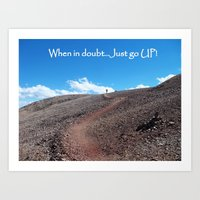 Hikers Inspiration, When in Doubt - Just go up!  Art Print