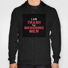 I Am Trash for Brooding Men Hoody