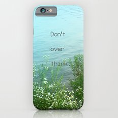 Don't Over Think Slim Case iPhone 6s