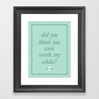 did you think you were worth my while? Framed Art Print