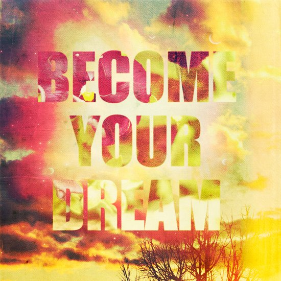 """""""BECOME YOUR DREAM"""" Art Print"""