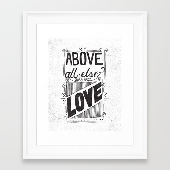ABOVE ALL ELSE LOVE Framed Art Print