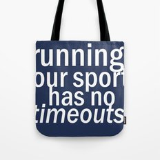 Our Sport Has No Timeouts.  Tote Bag